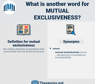 mutual exclusiveness, synonym mutual exclusiveness, another word for mutual exclusiveness, words like mutual exclusiveness, thesaurus mutual exclusiveness