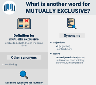 mutually exclusive, synonym mutually exclusive, another word for mutually exclusive, words like mutually exclusive, thesaurus mutually exclusive