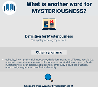 Mysteriousness, synonym Mysteriousness, another word for Mysteriousness, words like Mysteriousness, thesaurus Mysteriousness