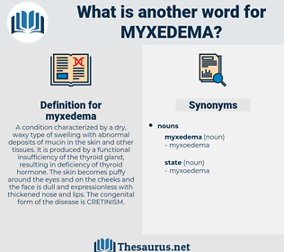 myxedema, synonym myxedema, another word for myxedema, words like myxedema, thesaurus myxedema
