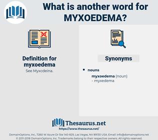 myxoedema, synonym myxoedema, another word for myxoedema, words like myxoedema, thesaurus myxoedema