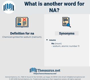 na, synonym na, another word for na, words like na, thesaurus na