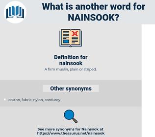 nainsook, synonym nainsook, another word for nainsook, words like nainsook, thesaurus nainsook