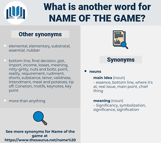 name of the game, synonym name of the game, another word for name of the game, words like name of the game, thesaurus name of the game