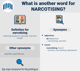narcotising, synonym narcotising, another word for narcotising, words like narcotising, thesaurus narcotising