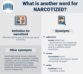 narcotized, synonym narcotized, another word for narcotized, words like narcotized, thesaurus narcotized