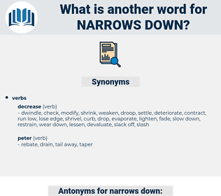 narrows down, synonym narrows down, another word for narrows down, words like narrows down, thesaurus narrows down