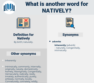 Natively, synonym Natively, another word for Natively, words like Natively, thesaurus Natively