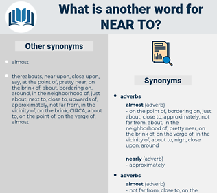 near to, synonym near to, another word for near to, words like near to, thesaurus near to
