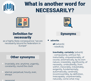 necessarily, synonym necessarily, another word for necessarily, words like necessarily, thesaurus necessarily