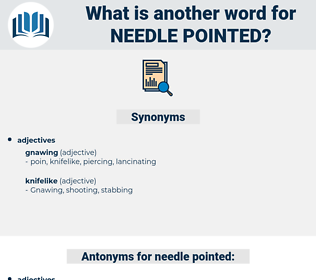 Needle-pointed, synonym Needle-pointed, another word for Needle-pointed, words like Needle-pointed, thesaurus Needle-pointed