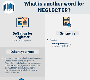 neglecter, synonym neglecter, another word for neglecter, words like neglecter, thesaurus neglecter