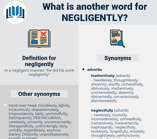negligently, synonym negligently, another word for negligently, words like negligently, thesaurus negligently
