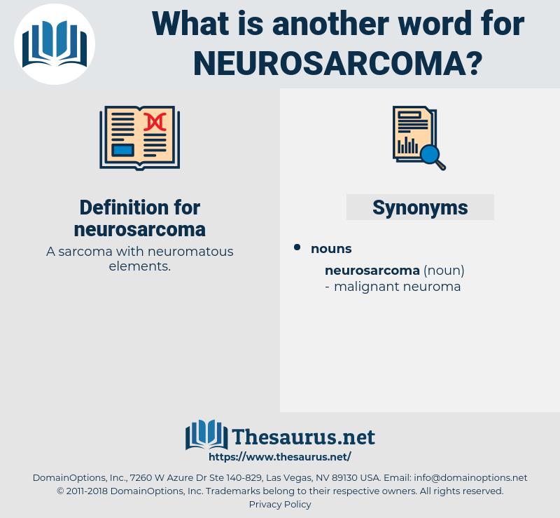 neurosarcoma, synonym neurosarcoma, another word for neurosarcoma, words like neurosarcoma, thesaurus neurosarcoma
