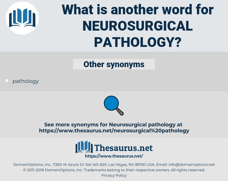 neurosurgical pathology, synonym neurosurgical pathology, another word for neurosurgical pathology, words like neurosurgical pathology, thesaurus neurosurgical pathology