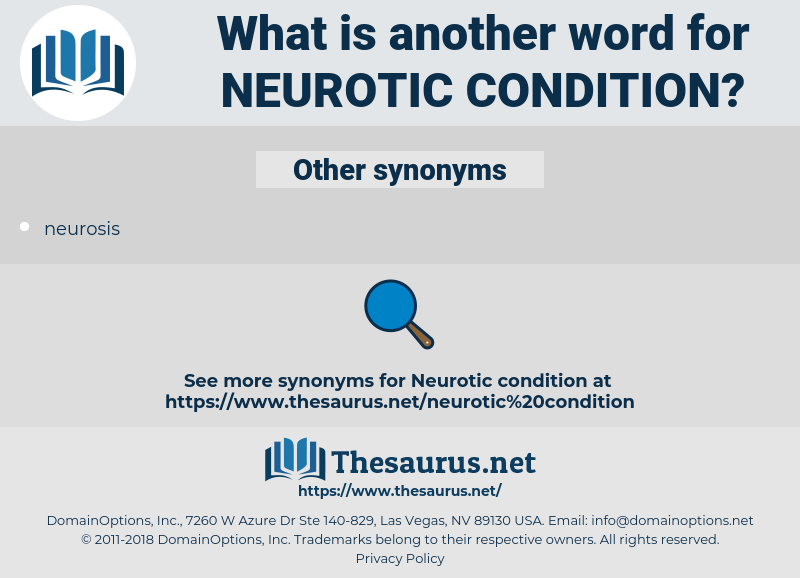 neurotic condition, synonym neurotic condition, another word for neurotic condition, words like neurotic condition, thesaurus neurotic condition