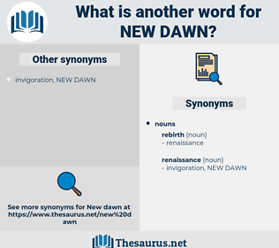 NEW DAWN, synonym NEW DAWN, another word for NEW DAWN, words like NEW DAWN, thesaurus NEW DAWN