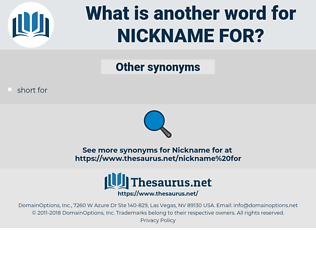 nickname for, synonym nickname for, another word for nickname for, words like nickname for, thesaurus nickname for