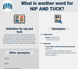 nip and tuck, synonym nip and tuck, another word for nip and tuck, words like nip and tuck, thesaurus nip and tuck
