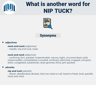 nip tuck, synonym nip tuck, another word for nip tuck, words like nip tuck, thesaurus nip tuck
