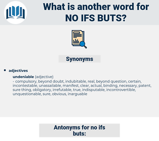 no ifs buts, synonym no ifs buts, another word for no ifs buts, words like no ifs buts, thesaurus no ifs buts