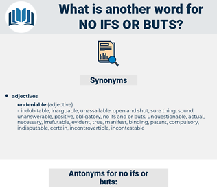 no ifs or buts, synonym no ifs or buts, another word for no ifs or buts, words like no ifs or buts, thesaurus no ifs or buts