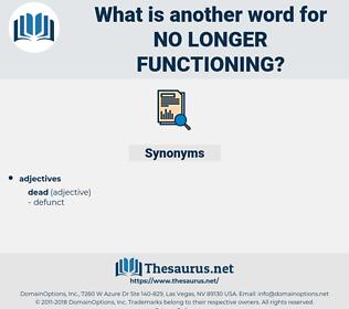 no longer functioning, synonym no longer functioning, another word for no longer functioning, words like no longer functioning, thesaurus no longer functioning