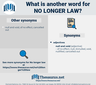 no longer law, synonym no longer law, another word for no longer law, words like no longer law, thesaurus no longer law