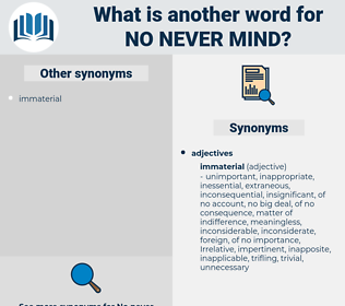no never mind, synonym no never mind, another word for no never mind, words like no never mind, thesaurus no never mind