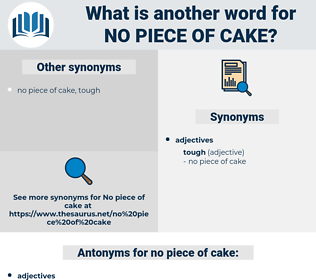 no piece of cake, synonym no piece of cake, another word for no piece of cake, words like no piece of cake, thesaurus no piece of cake