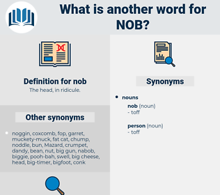 nob, synonym nob, another word for nob, words like nob, thesaurus nob