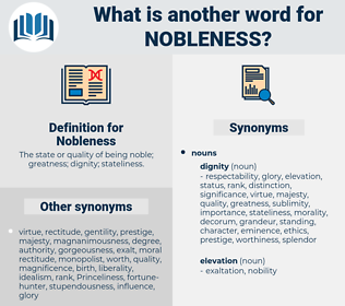 Nobleness, synonym Nobleness, another word for Nobleness, words like Nobleness, thesaurus Nobleness