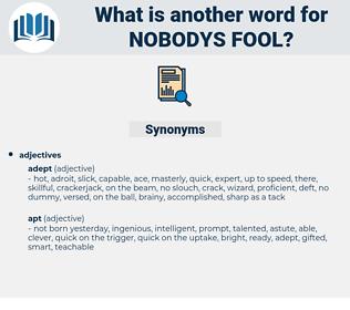 nobodys fool, synonym nobodys fool, another word for nobodys fool, words like nobodys fool, thesaurus nobodys fool