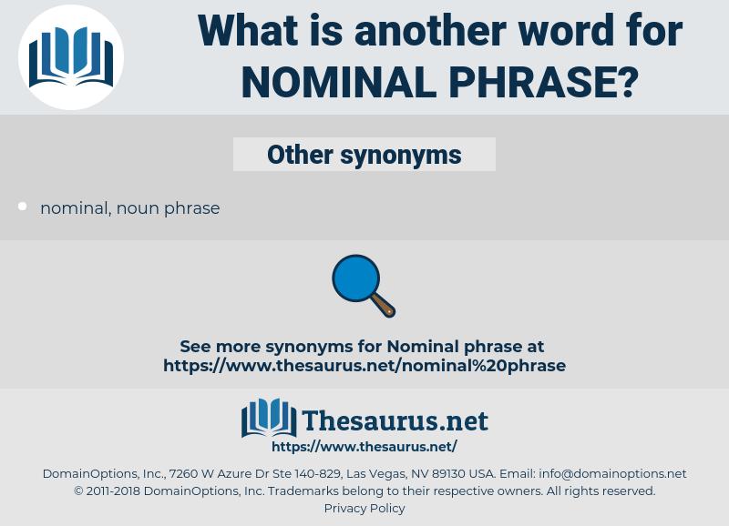 nominal phrase, synonym nominal phrase, another word for nominal phrase, words like nominal phrase, thesaurus nominal phrase