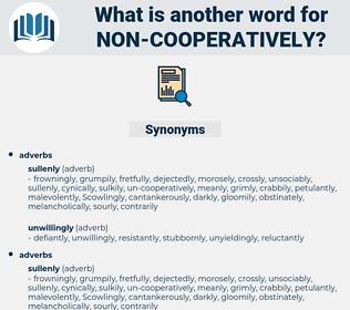 non-cooperatively, synonym non-cooperatively, another word for non-cooperatively, words like non-cooperatively, thesaurus non-cooperatively
