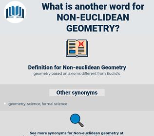 Non-euclidean Geometry, synonym Non-euclidean Geometry, another word for Non-euclidean Geometry, words like Non-euclidean Geometry, thesaurus Non-euclidean Geometry
