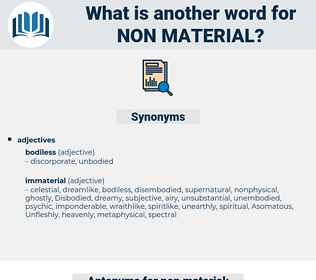 non-material, synonym non-material, another word for non-material, words like non-material, thesaurus non-material