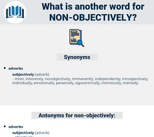 non-objectively, synonym non-objectively, another word for non-objectively, words like non-objectively, thesaurus non-objectively