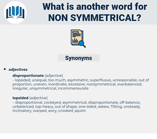 non symmetrical, synonym non symmetrical, another word for non symmetrical, words like non symmetrical, thesaurus non symmetrical