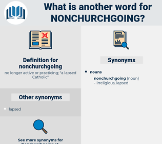 nonchurchgoing, synonym nonchurchgoing, another word for nonchurchgoing, words like nonchurchgoing, thesaurus nonchurchgoing