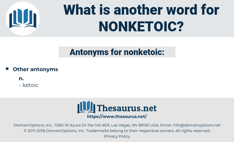 nonketoic, synonym nonketoic, another word for nonketoic, words like nonketoic, thesaurus nonketoic