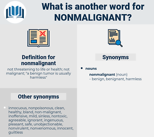 nonmalignant, synonym nonmalignant, another word for nonmalignant, words like nonmalignant, thesaurus nonmalignant