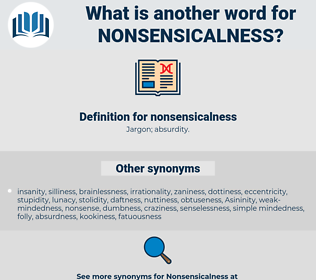 nonsensicalness, synonym nonsensicalness, another word for nonsensicalness, words like nonsensicalness, thesaurus nonsensicalness