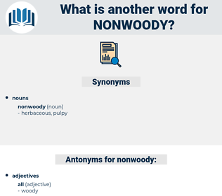 nonwoody, synonym nonwoody, another word for nonwoody, words like nonwoody, thesaurus nonwoody