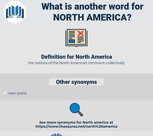 North America, synonym North America, another word for North America, words like North America, thesaurus North America