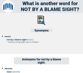 not by a blame sight, synonym not by a blame sight, another word for not by a blame sight, words like not by a blame sight, thesaurus not by a blame sight