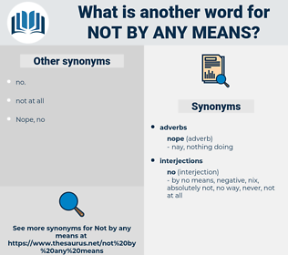 not by any means, synonym not by any means, another word for not by any means, words like not by any means, thesaurus not by any means