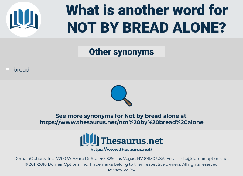 not by bread alone, synonym not by bread alone, another word for not by bread alone, words like not by bread alone, thesaurus not by bread alone