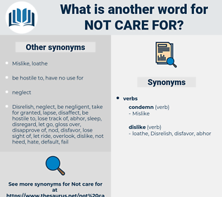 not care for, synonym not care for, another word for not care for, words like not care for, thesaurus not care for