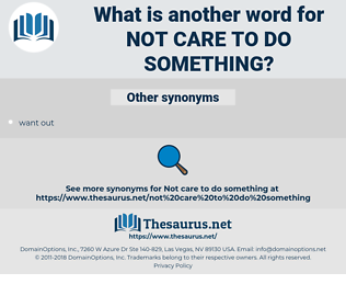 not care to do something, synonym not care to do something, another word for not care to do something, words like not care to do something, thesaurus not care to do something